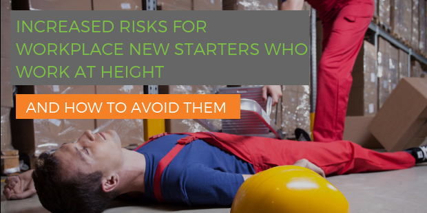 Increased risks for workplace new starters who work at height and how to avoid them