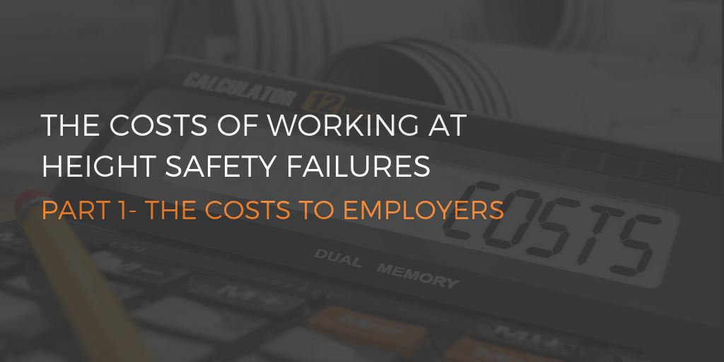 The costs of work at height safety failures - Part 1 the Costs to employers
